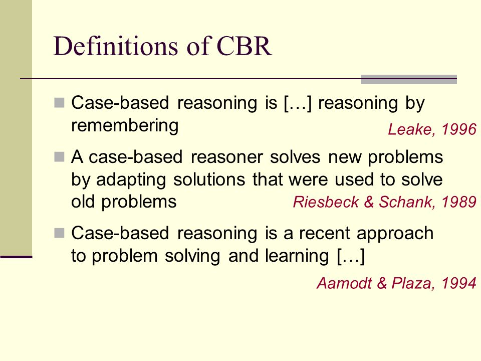 Definitions of CBR Case-based reasoning is […] reasoning by remembering.